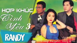 Hợp Khúc Tình Yêu 3 ‣ Randy, Mỹ Huyền, Chung Tử Lưu (Nhạc Vàng Xưa)
