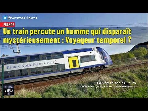 nouvel ordre mondial | ★ France : Un train percute un homme qui disparaît mystérieusement... Voyageur temporel ?