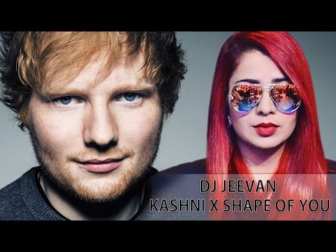 Kashni (Shape Of You Remix) - Ed Sheeran ft Jasmine Sandlas