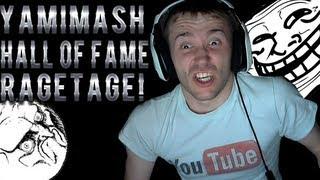 Yamimash Hall of Fame RAGETAGE!