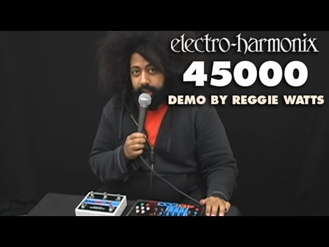 EHX Reggie Watts explores the new 45000 multi-track looping recorder