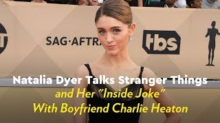 "Natalie Dyer Talks Stranger Things and Her ""Inside Joke"" With Boyfriend Charlie Heaton"