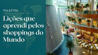 Palestra: Lições que aprendi pelos shoppings do mundo