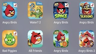 Angry Birds,Water 2,AB Space,AB Seasons,Bad Piggies,AB Friends,Angry Birds Rio,Angry Birds 2