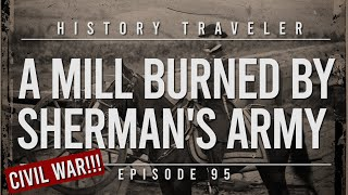 A Mill BURNED By Sherman's Army (Civil War) | History Traveler Episode 95
