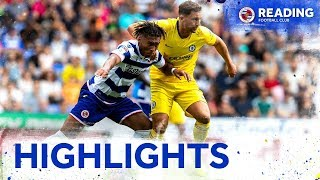 Highlights | Reading 3-4 Chelsea | Pre-season friendly | 28th July 2019