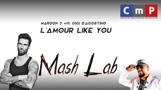 MashLab - L'amour Like You (Maroon 5 with Gigi Dag)