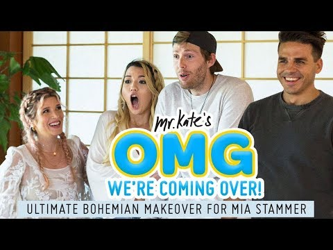 Ultimate Bohemian Makeover for Mia Stammer | OMG We're Coming Over | Mr. Kate
