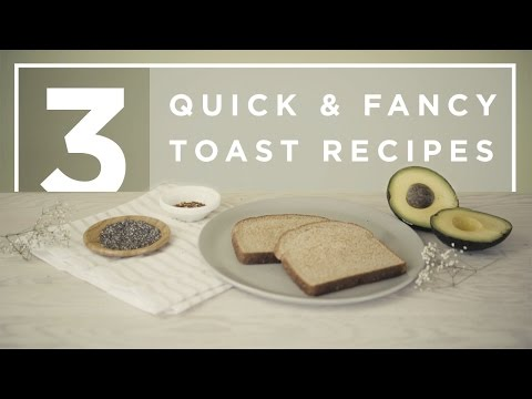 3 Quick and Fancy Toast Recipes