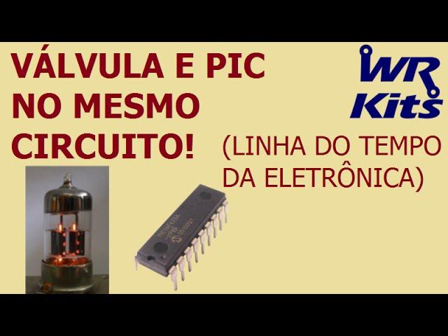 VÁLVULA E PIC NO MESMO CIRCUITO! (LINHA DO TEMPO DA ELETRÔNICA)