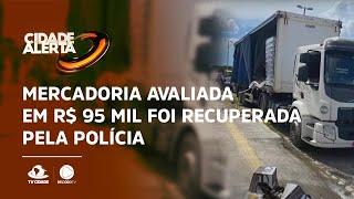 Mercadoria avaliada em R$ 95 mil foi recuperada pela polícia