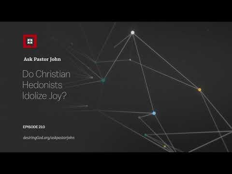 Do Christian Hedonists Idolize Joy? // Ask Pastor John