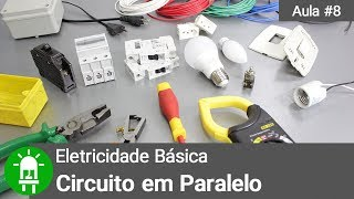 O que é um circuito em paralelo ? - Eletricidade Básica - Aula #8