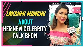 Lakshmi Manchu About Her New Celebrity Talk Show and Reali..