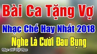 BÀI CA TẶNG VỢ | Nhạc Chế Hay Nhất 2018 | Nghe Là Cười Đau Bụng | Nhạc Chế Việt Nam.