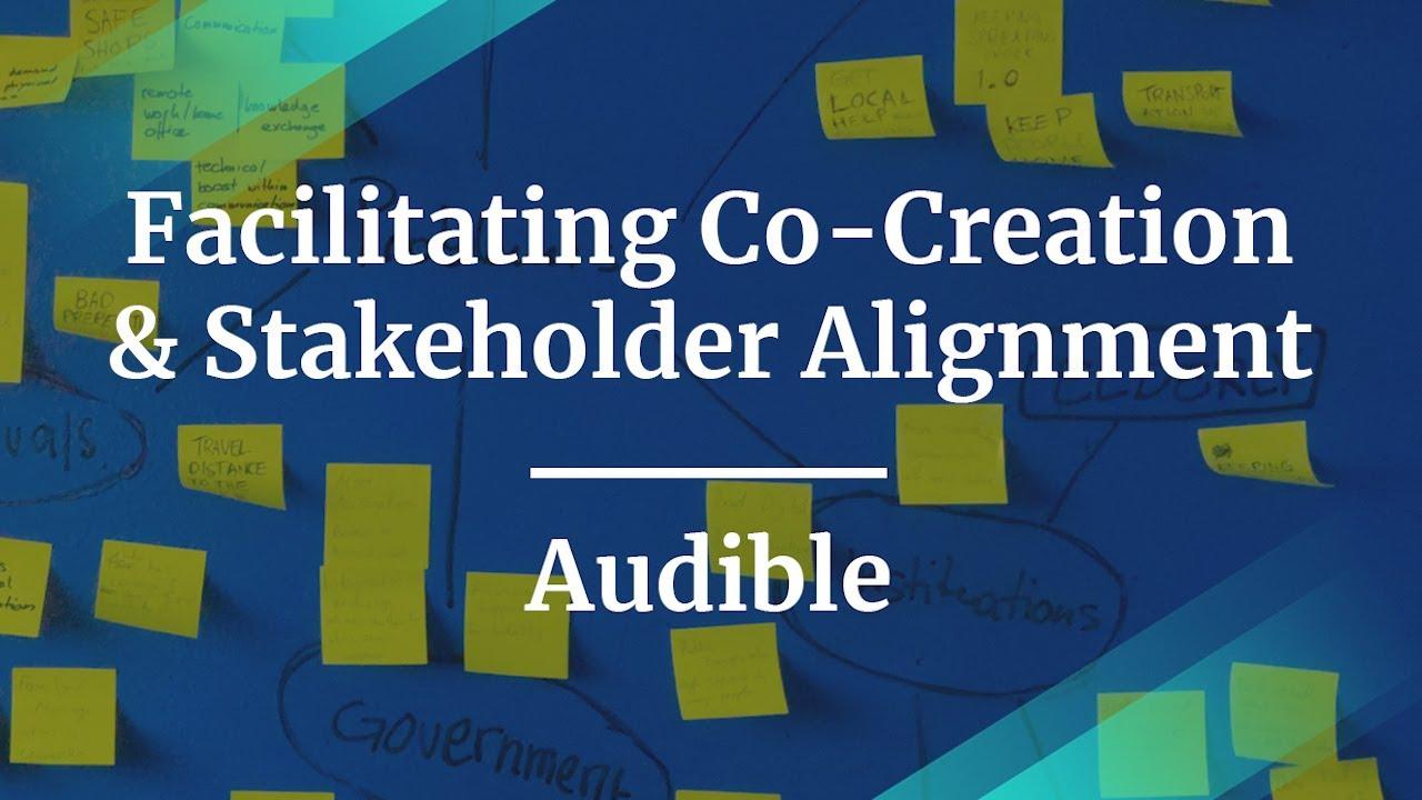 Webinar: Facilitating Co-Creation & Stakeholder Alignment by Audible Sr PM, Julia Molloy