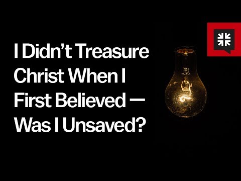 I Didn't Treasure Christ When I First Believed — Was I Unsaved? // Ask Pastor John