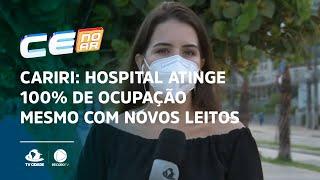 CARIRI: Hospital atinge 100% de ocupação mesmo com novos leitos entregue