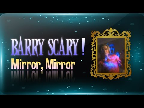 BARRY SCARY! Mirror, Mirror