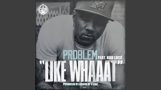 Like Whaaat (feat. Bad Lucc)