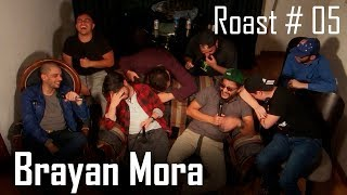 ROAST #05 -  Brayan Mora