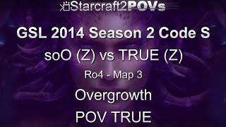 SC2 HotS - GSL 2014 S2 Code S - soO vs TRUE - Ro4 - Map 3 - Overgrowth - TRUE