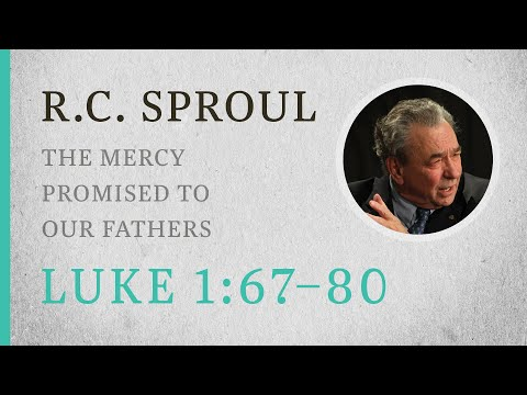 The Mercy Promised to Our Fathers (Luke 1:67-80) — A Sermon by R.C. Sproul