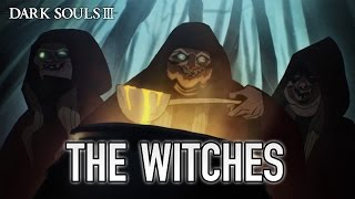 Dark Souls III - The Witches - Animated Trailer