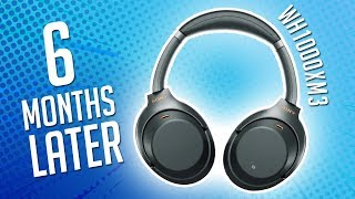 Sony WH-1000XM3 6 Months Later | An Honest Review
