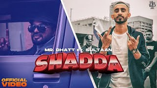 Shadda – Mr Dhatt Ft Sultaan Video HD
