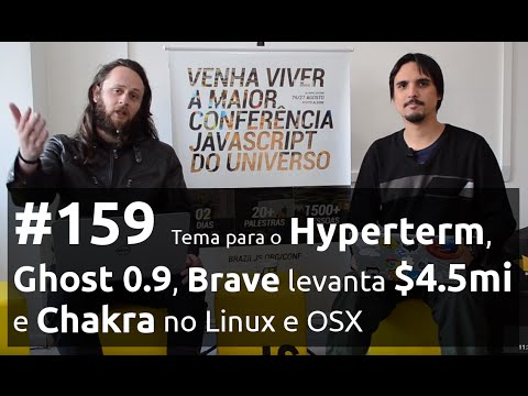 Weekly #159 - Tema para o Hyperterm, Ghost 0.9, Brave levanta $4.5 milhões e Chakra no Linux e OSX