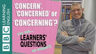 'Concern', 'concerned' or 'concerning'?- Learners' Questions