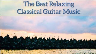 The Best Relaxing Classical Guitar works - Relaxing music