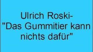 Ulrich Roski – Das Gummitier kann nichts dafür