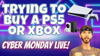 Attempting to Buy the PS5 or Xbox on Cyber Monday - No Confirmed Drops but Checking Deals!