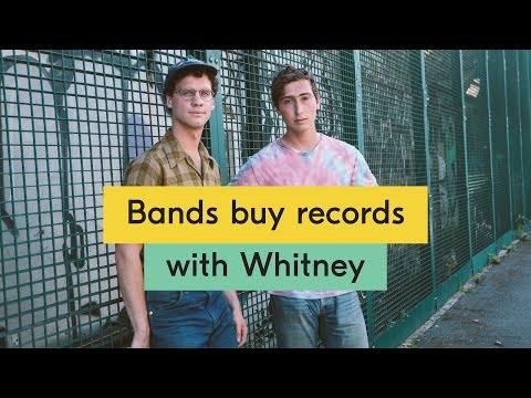 Whitney – Bands Buy Records Episode 03