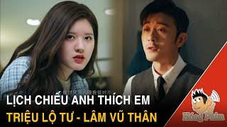 Lịch chiếu phim Anh Thích Em - Triệu Lộ Tư và Lâm Vũ Thân đóng|Hóng Phim