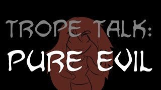 Trope Talk: Pure Evil