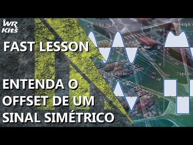 ENTENDA O OFFSET DE UM SINAL SIMÉTRICO | Fast Lesson #151