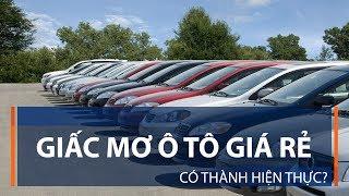 Giấc mơ ô tô giá rẻ có thành hiện thực? | VTC1