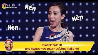 Giọng ải giọng ai | teaser tập 10: Dương Triệu Vũ bị Thu Trang