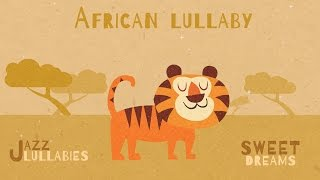 African Lullaby - Jazz Lullabies - Music for babies to go to sleep
