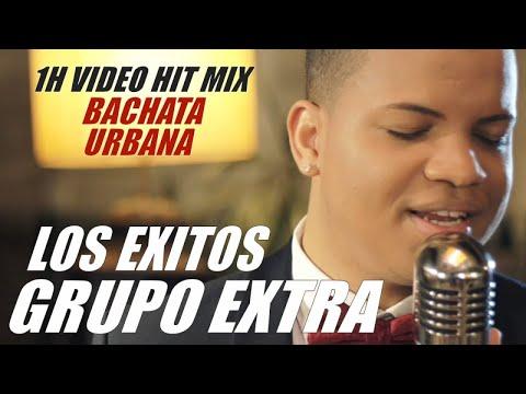 GRUPO EXTRA - LOS EXITOS - 1H VIDEO BACHATA MIX - BACHATA 2017 - LO MEJOR DE LA BACHATA URBANA