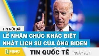 Tin quốc tế mới nhất 20/1, ông Biden sẽ tiến hành lễ nhậm chức khác biệt nhất lịch sử   FBNC