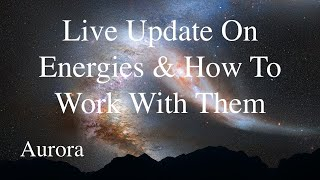 Live Video! Updates on 8/15/18 Energies, How to work with them...