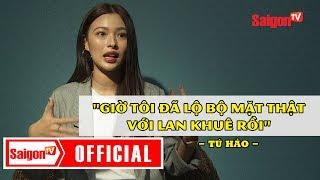 """Tú Hảo nói về mối quan hệ với Lan Khuê: """"Tôi đã lộ bộ mặt thật với Lan Khuê"""" - SAIGONTV"""