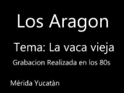 Los Aragon - La vaca vieja