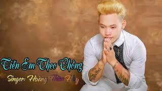 TIỄN  EM THEO CHỒNG - SINGER HOÀNG THIÊN HUY