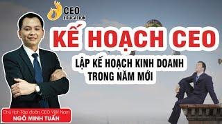 Kế Hoạch Cho Ceo Cần Làm Gì Để Chuẩn Bị Cho Năm Mới - Ngô Minh Tuấn | Học viện CEO Việt Nam