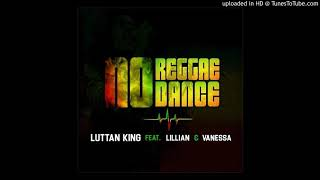 Luttan King Music - Luttan King ft Lillian & Vanessa - No Reggae No Dance